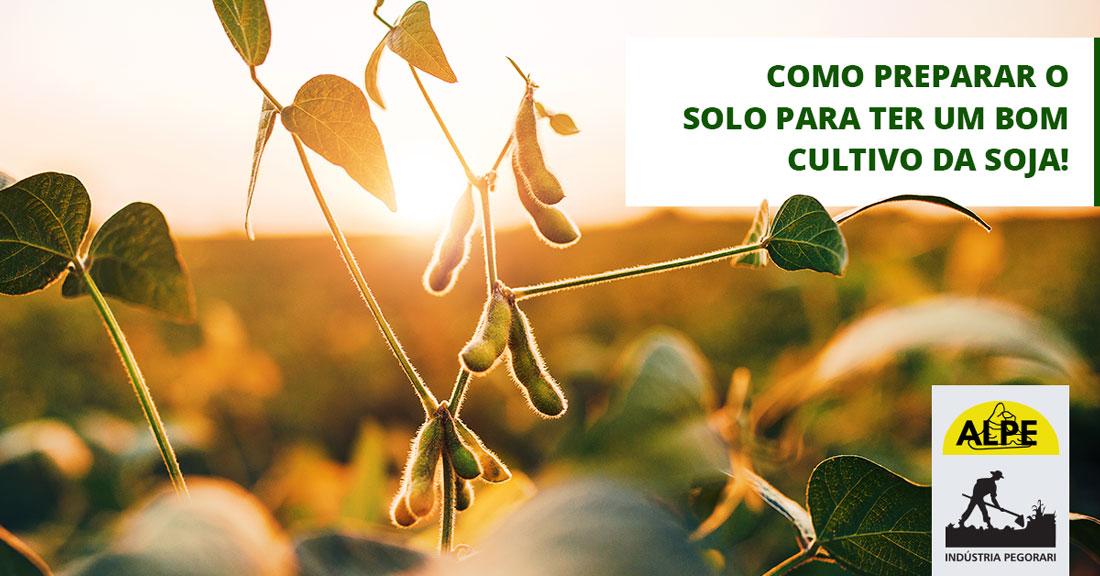 Como preparar o solo para ter um bom cultivo da Soja!